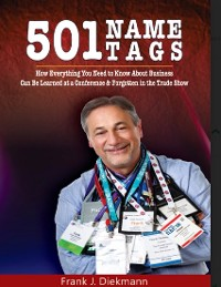 Cover 501 Name Tags: How Everything You Need to Know About Business Can Be Learned At a Conference & Forgotten In the Trade Show