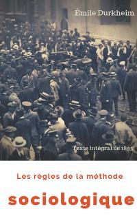 Cover Les règles de la méthode sociologique (texte intégral de 1895)
