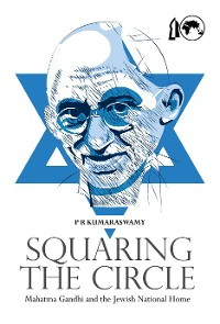Cover Squaring the Circle: Mahatma Gandhi and the Jewish National Home