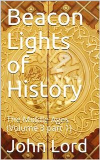 Cover Beacon Lights of History, Volume 3 part 1: The Middle Ages