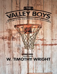 Cover The Valley Boys: The Story of the 1958 Springs Valley Black Hawks