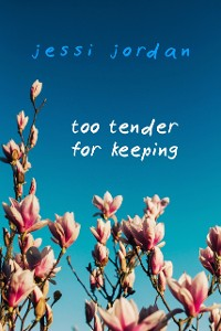 Cover Too Tender for Keeping