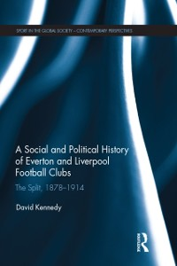 Cover Social and Political History of Everton and Liverpool Football Clubs