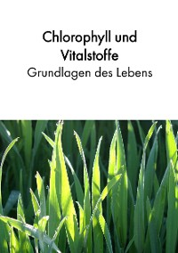 Cover Chlorophyll und Vitalstoffe - Grundlagen des Lebens