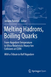Cover Melting Hadrons, Boiling Quarks - From Hagedorn Temperature to Ultra-Relativistic Heavy-Ion Collisions at CERN