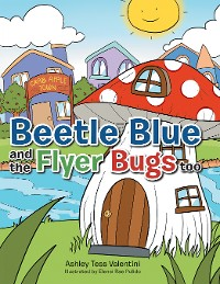 Cover Beetle Blue and the Flyer Bugs Too