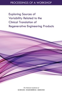 Cover Exploring Sources of Variability Related to the Clinical Translation of Regenerative Engineering Products