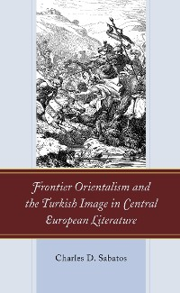 Cover Frontier Orientalism and the Turkish Image in Central European Literature