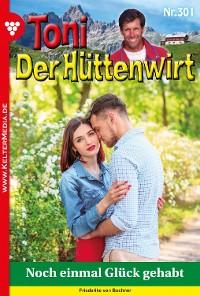 Cover Toni der Hüttenwirt 301 – Heimatroman