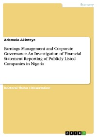 Cover Earnings Management and Corporate Governance. An Investigation of Financial Statement Reporting of Publicly Listed Companies in Nigeria