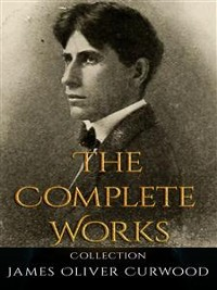 Cover James Oliver Curwood: The Complete Works