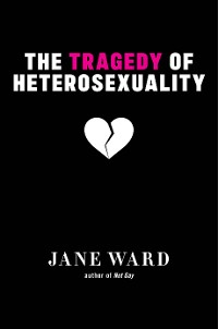 Cover The Tragedy of Heterosexuality
