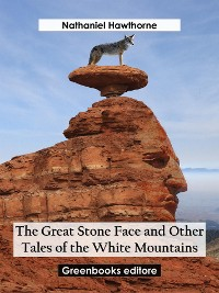 Cover The Great Stone Face and Other Tales of the White Mountains