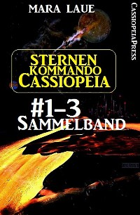 Cover Sternenkommando Cassiopeia, Band 1-3: Sammelband (Science Fiction Abenteuer)