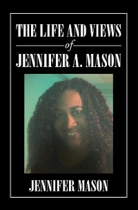 Cover The Life and Views of Jennifer A. Mason