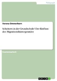 Cover Scheitern in der Grundschule? Der Einfluss des Migrationshintergrundes