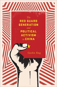 Cover The Red Guard Generation and Political Activism in China