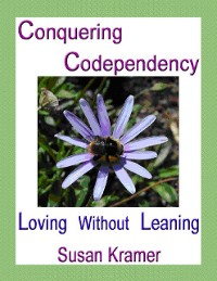 Cover Conquering Codependency – Loving Without Leaning