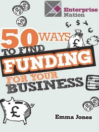 Cover 50 Ways to Find Funding for Your Business