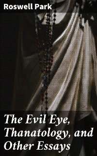Cover The Evil Eye, Thanatology, and Other Essays