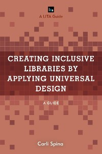 Cover Creating Inclusive Libraries by Applying Universal Design