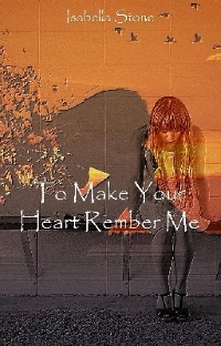 Cover To Make Your Heart Remember Me