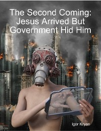 Cover The Second Coming: Jesus Arrived But Government Hid Him