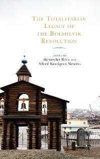 Cover The Totalitarian Legacy of the Bolshevik Revolution