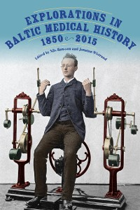 Cover Explorations in Baltic Medical History, 1850-2015