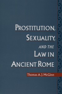 Cover Prostitution, Sexuality, and the Law in Ancient Rome
