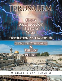 Cover Jerusalem Gods Archeology History Wars Occupation Vs Ownership (Legal or Otherwise) & the Law Book 1