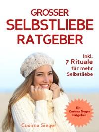 Cover Selbstliebe: DER GROSSE SELBSTLIEBE RATGEBER! Wie Sie Ihre Selbstliebe aufbauen, sich mit liebevollen Augen sehen lernen, sich selbst lieben lernen und dauerhaft Ihr Selbstwertgefühl stärken