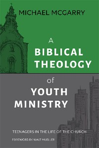 Cover A Biblical Theology of Youth Ministry