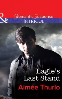 Cover Eagle's Last Stand (Mills & Boon Intrigue) (Copper Canyon, Book 6)