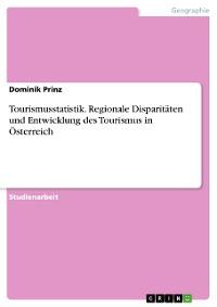 Cover Tourismusstatistik. Regionale Disparitäten und Entwicklung des Tourismus in Österreich