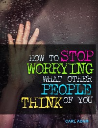 Cover How to Stop Worrying What Other People Think of You