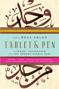 Cover Tablet & Pen: Literary Landscapes from the Modern Middle East (Words Without Borders)