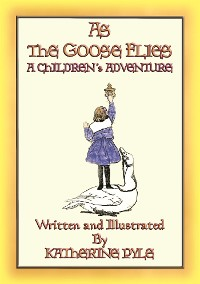 Cover AS THE GOOSE FLIES - A Children's Magical Adventure Story