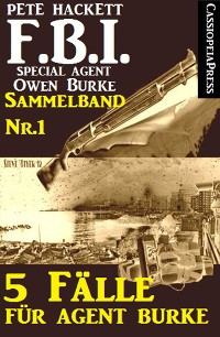 Cover 5 Fälle für Agent Burke - Sammelband Nr. 1 (FBI Special Agent)