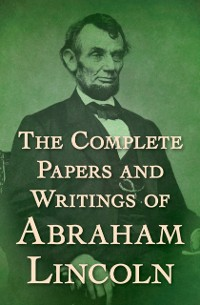 Cover Complete Papers and Writings of Abraham Lincoln