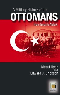 Cover Military History of the Ottomans: From Osman to Ataturk