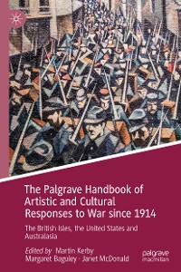 Cover The Palgrave Handbook of Artistic and Cultural Responses to War since 1914