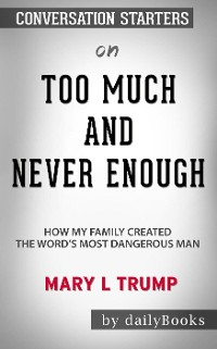 Cover Too Much and Never Enough: How My Family Created the World's Most Dangerous Man byMary L. Trump: Conversation Starters