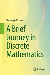 Cover A Brief Journey in Discrete Mathematics