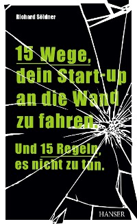 Cover 15 Wege, dein Start-up an die Wand zu fahren. Und 15 Regeln, es nicht zu tun