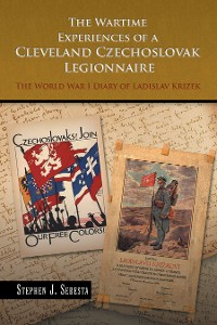 Cover The Wartime Experiences of a Cleveland Czechoslovak Legionnaire