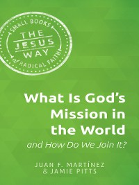 Cover What is God's MIssion in the World and How Do We Join It?