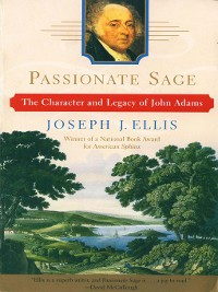 Cover Passionate Sage: The Character and Legacy of John Adams