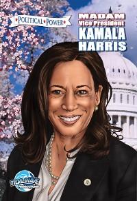 Cover Political Power: Madam Vice President Kamala Harris