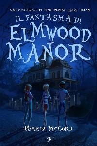 Cover Il Fantasma di Elmwood Manor (I Casi Misteriosi di Pekin Dewlap - Libro Primo)